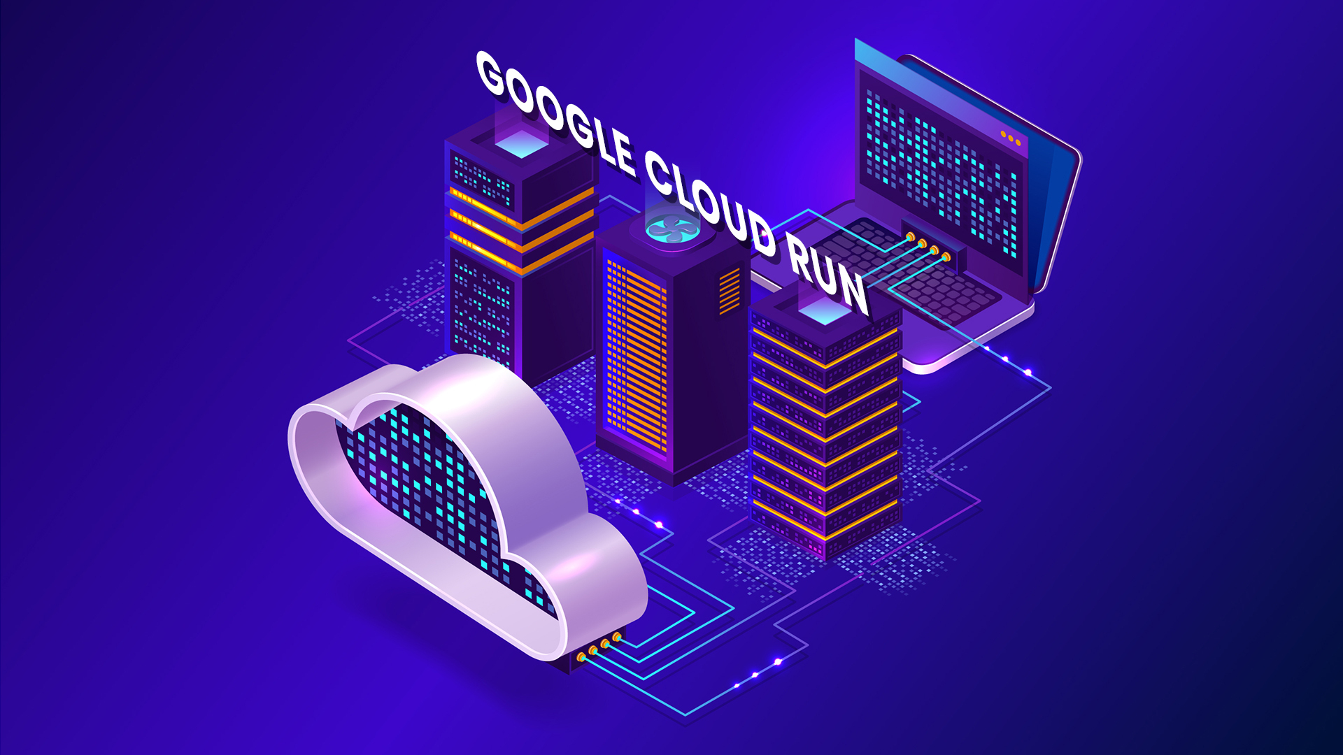 The Ultimate Guide to Google Cloud Run